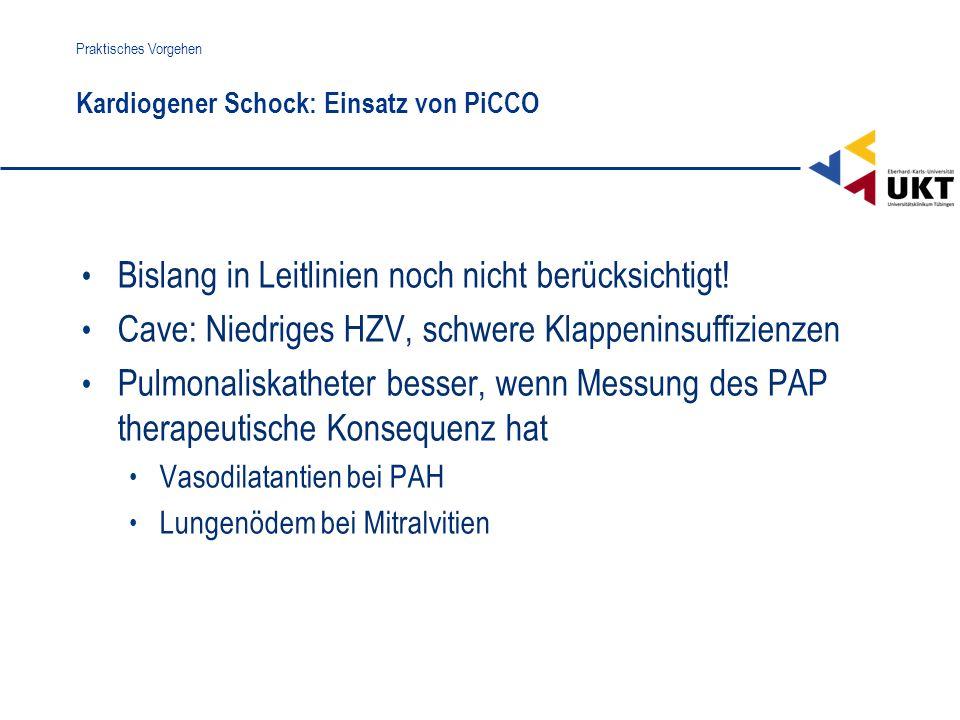 Kardiogener Schock: Einsatz von PiCCO Praktisches Vorgehen Bislang in Leitlinien noch nicht berücksichtigt! Cave: Niedriges HZV, schwere Klappeninsuff