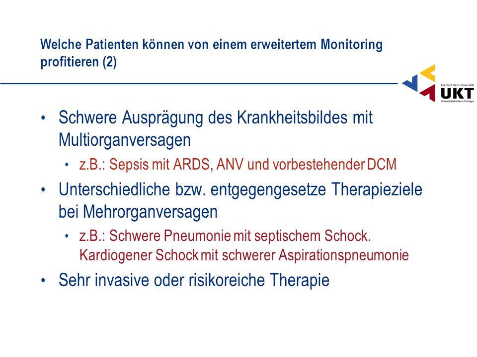 Welche Patienten können von einem erweitertem Monitoring profitieren (2) Schwere Ausprägung des Krankheitsbildes mit Multiorganversagen z.B.: Sepsis m