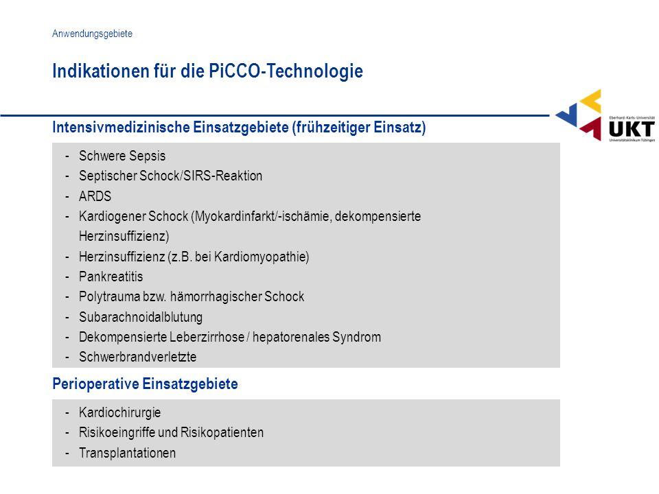 Intensivmedizinische Einsatzgebiete (frühzeitiger Einsatz) Indikationen für die PiCCO-Technologie Anwendungsgebiete - Schwere Sepsis - Septischer Scho