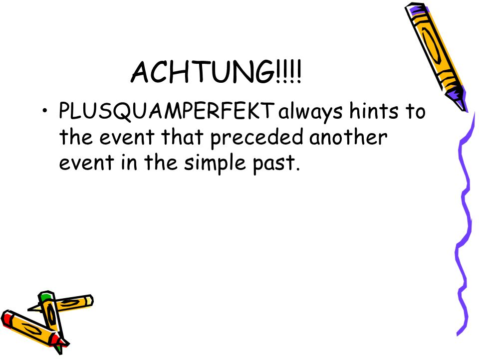 ACHTUNG!!!! PLUSQUAMPERFEKT always hints to the event that preceded another event in the simple past.