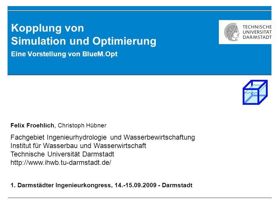 Kopplung von Simulation und Optimierung Eine Vorstellung von BlueM.Opt Felix Froehlich, Christoph Hübner Fachgebiet Ingenieurhydrologie und Wasserbewi