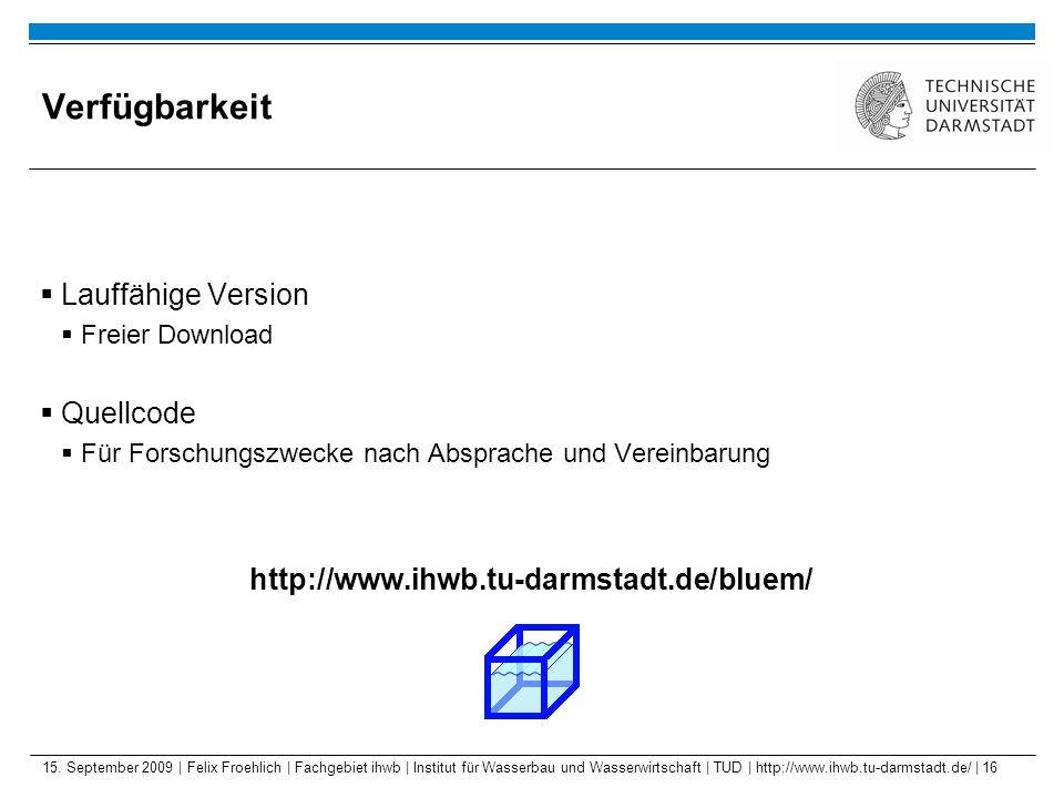 15. September 2009 | Felix Froehlich | Fachgebiet ihwb | Institut für Wasserbau und Wasserwirtschaft | TUD | http://www.ihwb.tu-darmstadt.de/ | 16 Ver