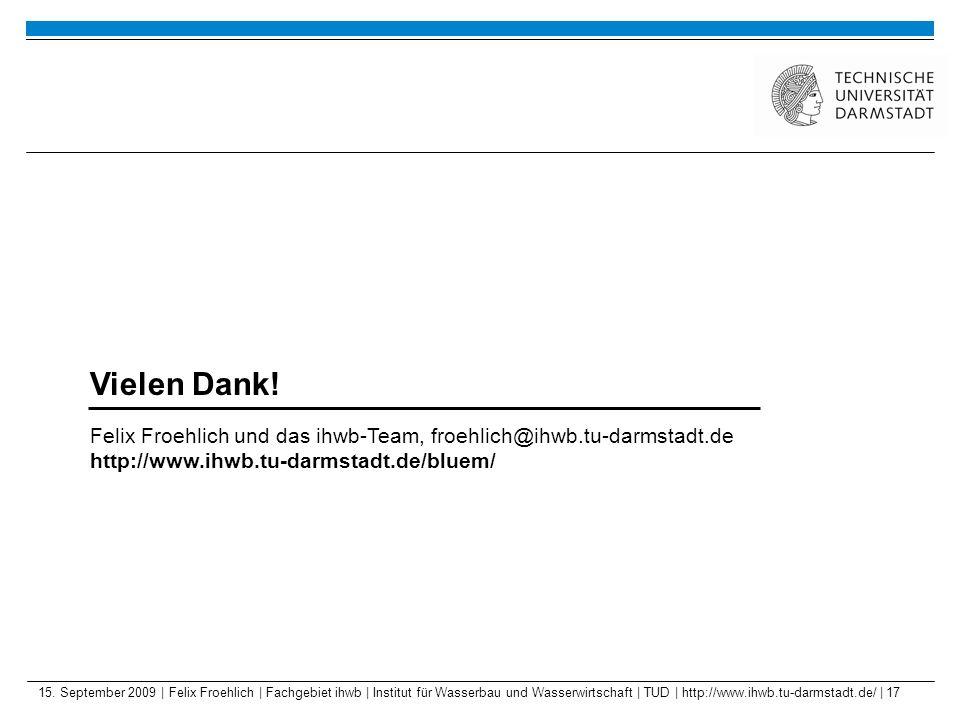 15. September 2009 | Felix Froehlich | Fachgebiet ihwb | Institut für Wasserbau und Wasserwirtschaft | TUD | http://www.ihwb.tu-darmstadt.de/ | 17 Vie