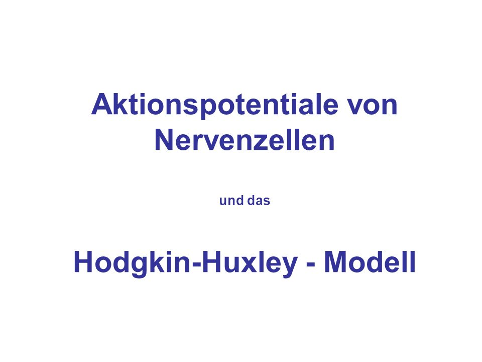 Modellierung des Natrium- Kanals: schwieriger, da dieser Kanal auch zeitlich inaktiviert wird -> Einführung eines Inaktivierungspartikels Öffnung Aktivierungspartikel m (m-gate) Schließen Inaktivierungspartikel h (h-gate) G Na : max.