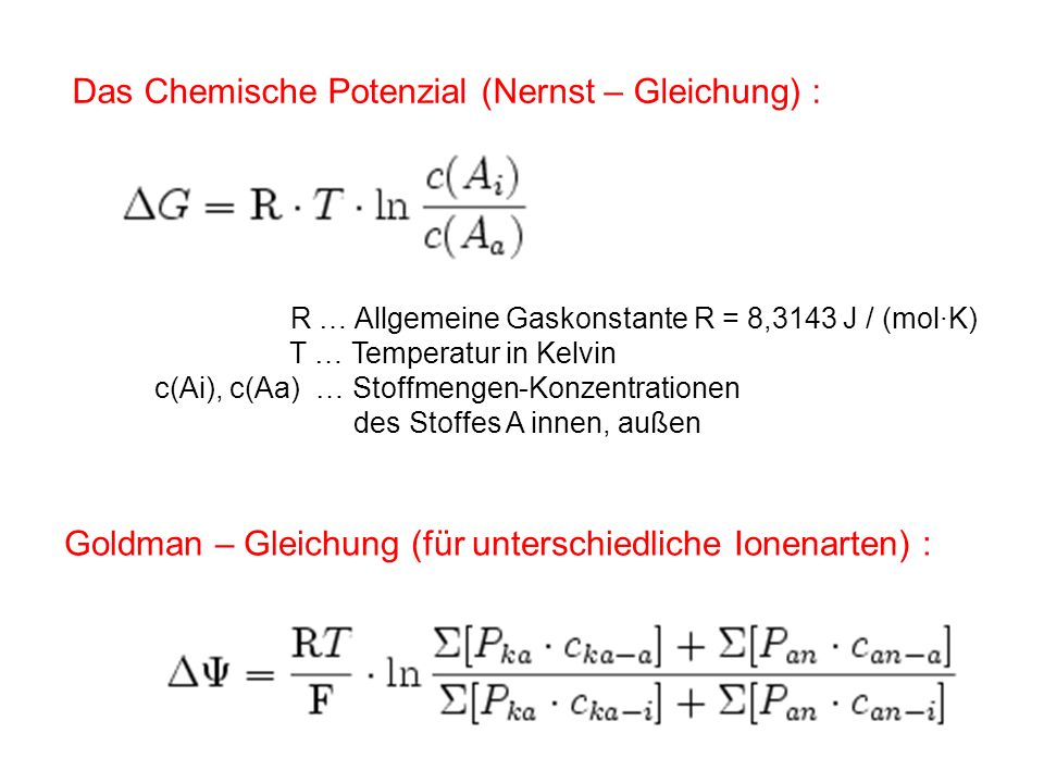 R … Allgemeine Gaskonstante R = 8,3143 J / (mol·K) T … Temperatur in Kelvin c(Ai), c(Aa) … Stoffmengen-Konzentrationen des Stoffes A innen, außen Das