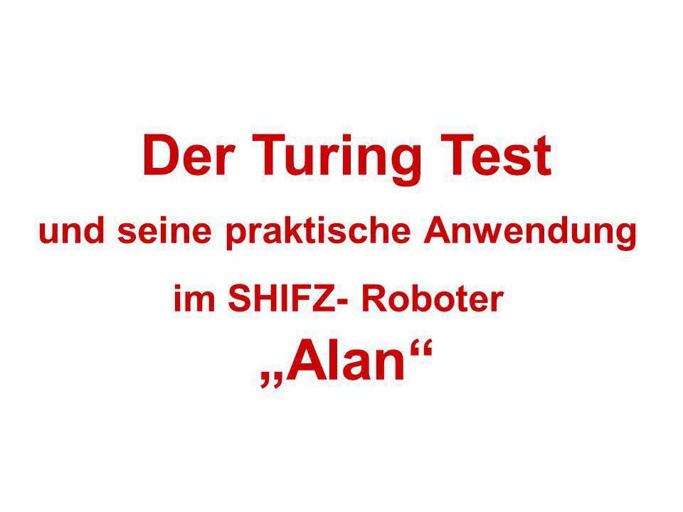 Der Turing Test und seine praktische Anwendung im SHIFZ- Roboter Alan
