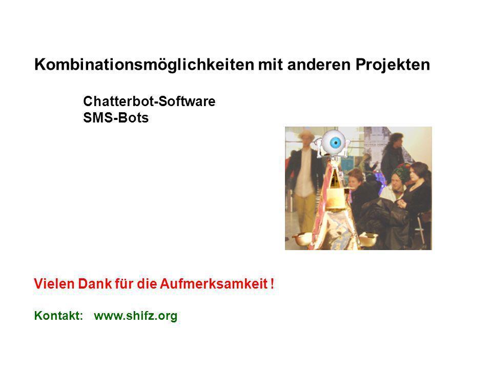 Kombinationsmöglichkeiten mit anderen Projekten Chatterbot-Software SMS-Bots Vielen Dank für die Aufmerksamkeit ! Kontakt: www.shifz.org