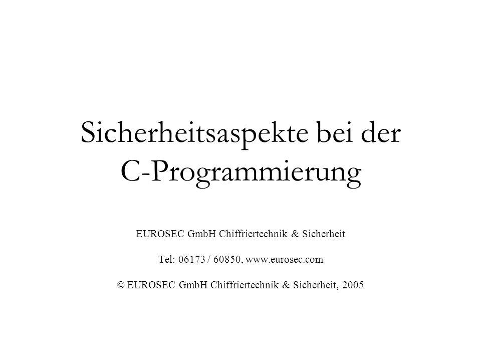 Sicherheitsaspekte bei der C-Programmierung EUROSEC GmbH Chiffriertechnik & Sicherheit Tel: 06173 / 60850, www.eurosec.com © EUROSEC GmbH Chiffriertec