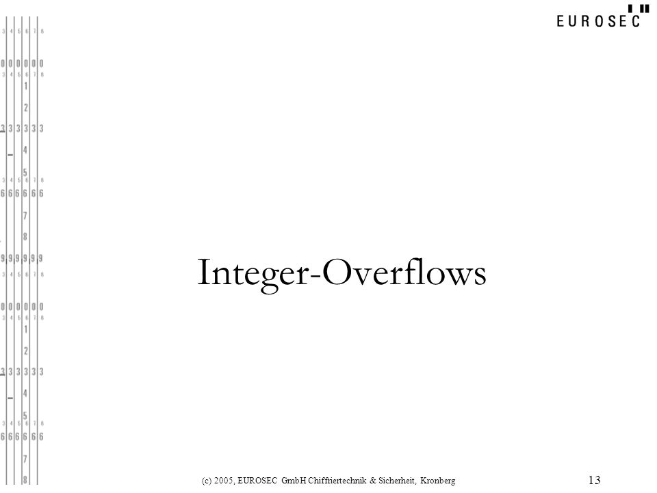 (c) 2005, EUROSEC GmbH Chiffriertechnik & Sicherheit, Kronberg 13 Integer-Overflows