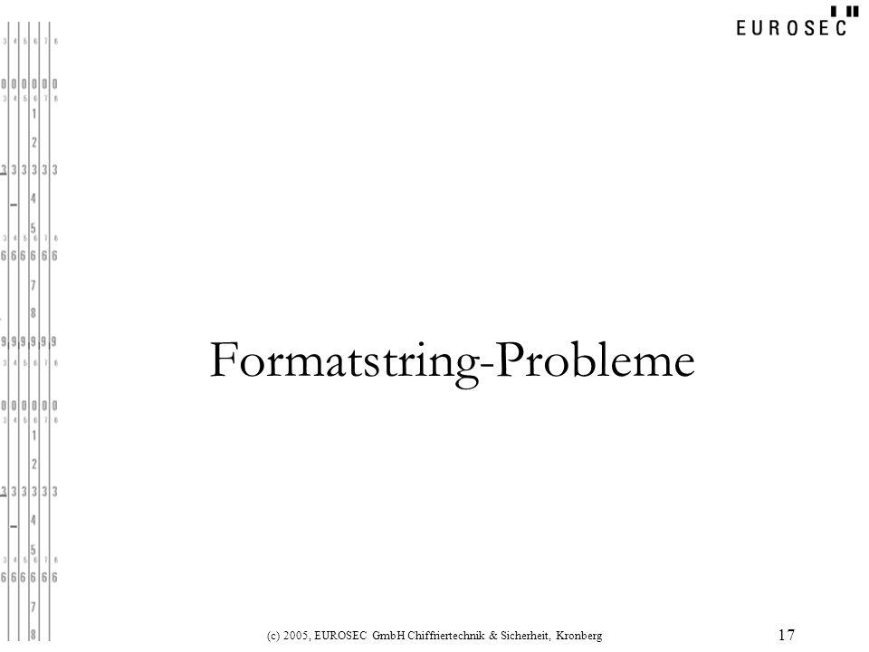 (c) 2005, EUROSEC GmbH Chiffriertechnik & Sicherheit, Kronberg 17 Formatstring-Probleme