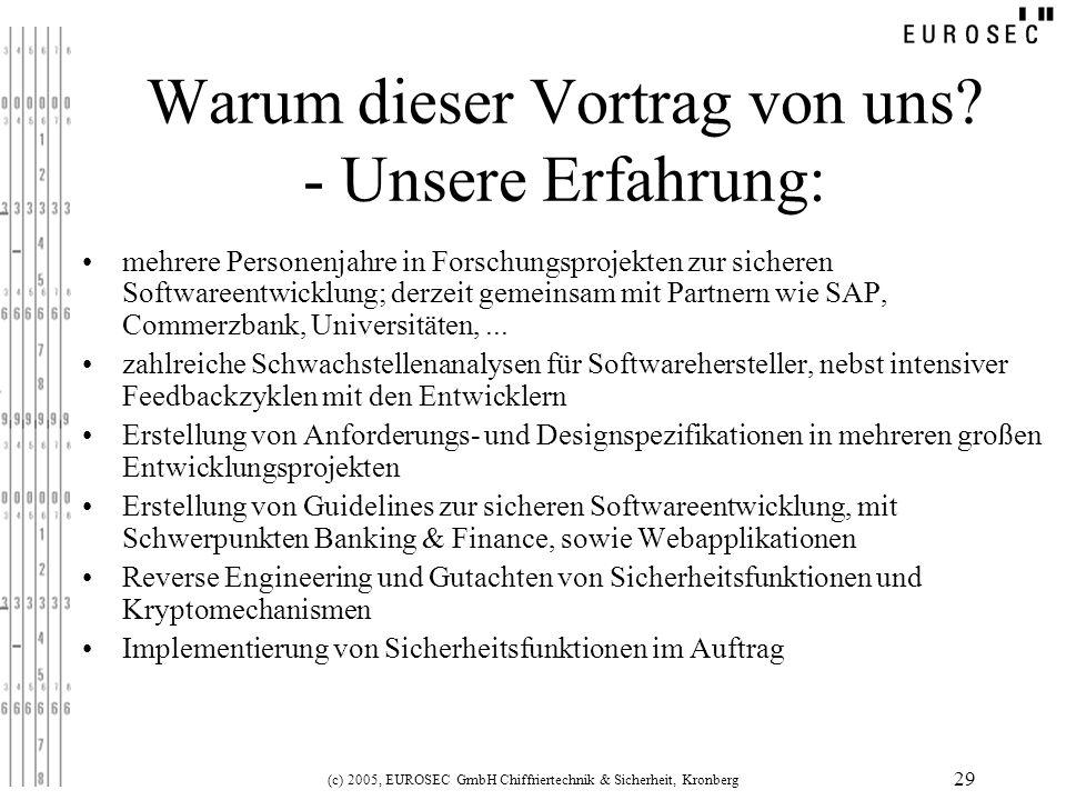 (c) 2005, EUROSEC GmbH Chiffriertechnik & Sicherheit, Kronberg 29 Warum dieser Vortrag von uns? - Unsere Erfahrung: mehrere Personenjahre in Forschung