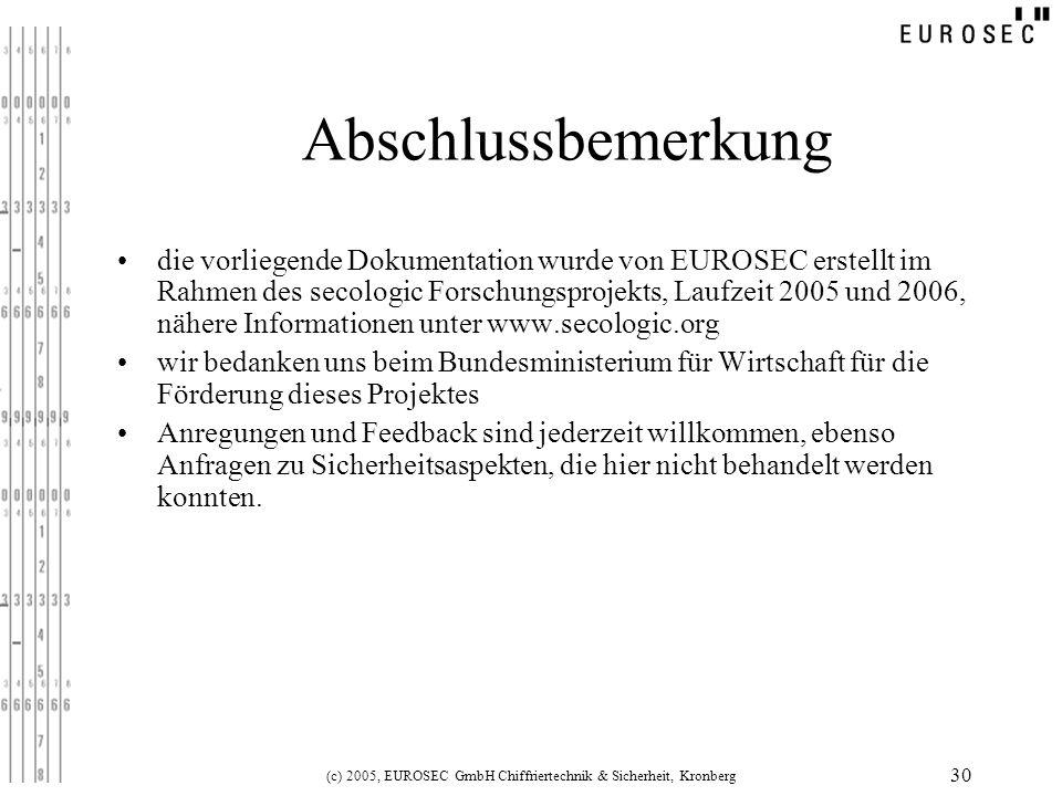 (c) 2005, EUROSEC GmbH Chiffriertechnik & Sicherheit, Kronberg 30 Abschlussbemerkung die vorliegende Dokumentation wurde von EUROSEC erstellt im Rahme