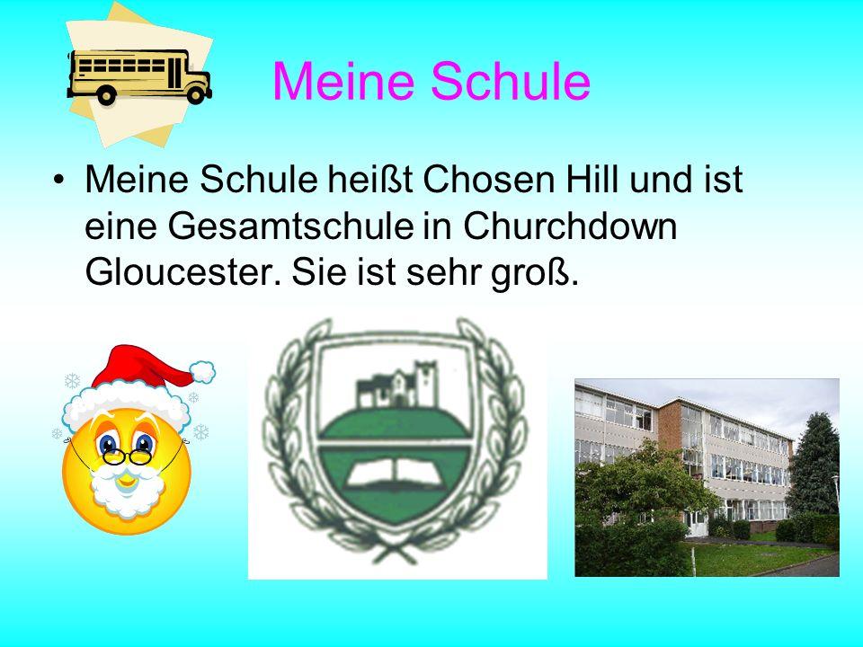 Meine Schule Meine Schule heißt Chosen Hill und ist eine Gesamtschule in Churchdown Gloucester. Sie ist sehr groß.
