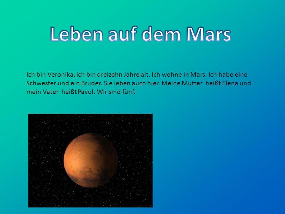 Ich bin Veronika. Ich bin dreizehn Jahre alt. Ich wohne in Mars. Ich habe eine Schwester und ein Bruder. Sie leben auch hier. Meine Mutter heißt Elena