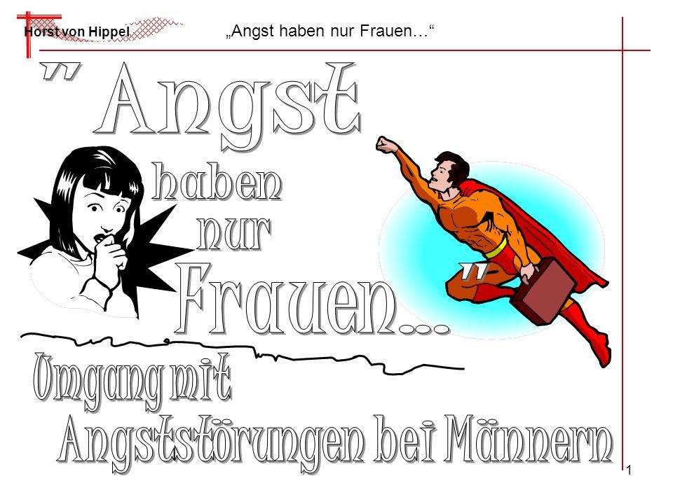 1 Angst haben nur Frauen… Horst von Hippel
