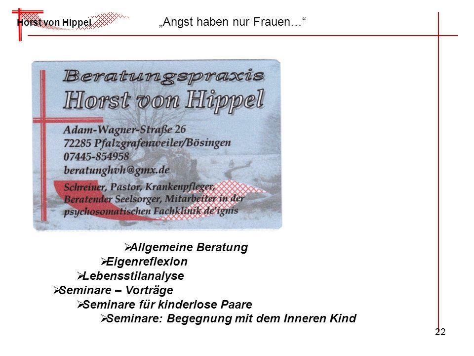 22 Horst von Hippel Angst haben nur Frauen… Allgemeine Beratung Eigenreflexion Lebensstilanalyse Seminare – Vorträge Seminare für kinderlose Paare Sem