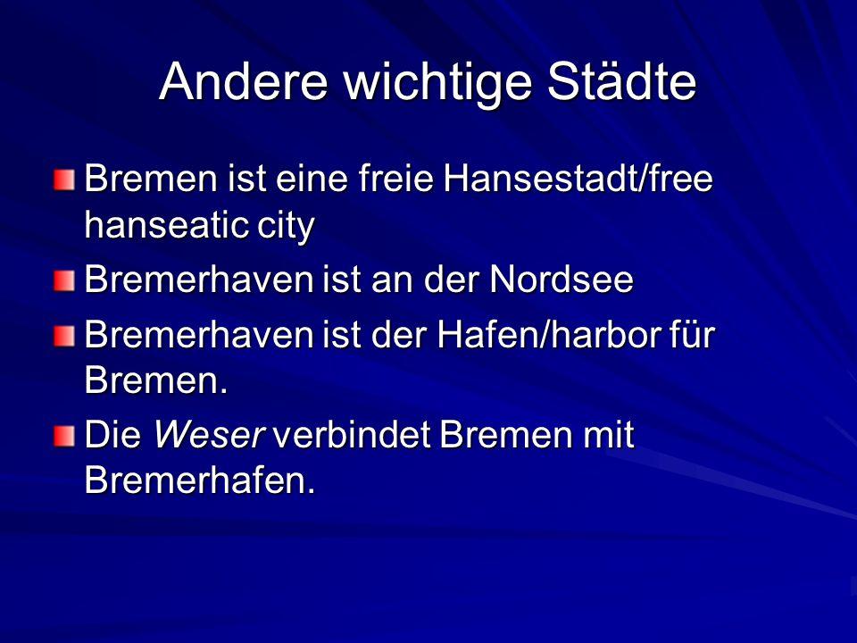 Andere wichtige Städte Bremen ist eine freie Hansestadt/free hanseatic city Bremerhaven ist an der Nordsee Bremerhaven ist der Hafen/harbor für Bremen