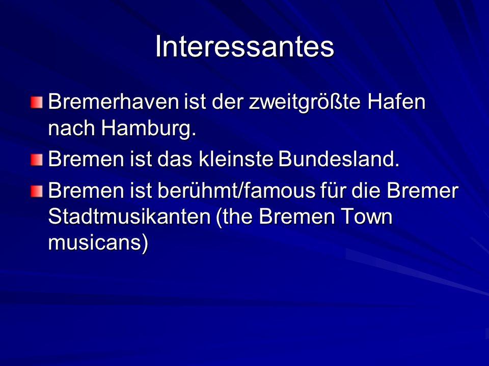 Interessantes Bremerhaven ist der zweitgrößte Hafen nach Hamburg. Bremen ist das kleinste Bundesland. Bremen ist berühmt/famous für die Bremer Stadtmu