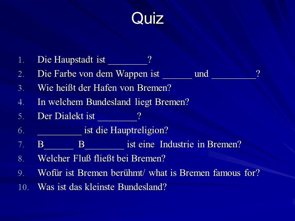 Quiz 1. Die Haupstadt ist ________? 2. Die Farbe von dem Wappen ist ______ und _________? 3. Wie heißt der Hafen von Bremen? 4. In welchem Bundesland