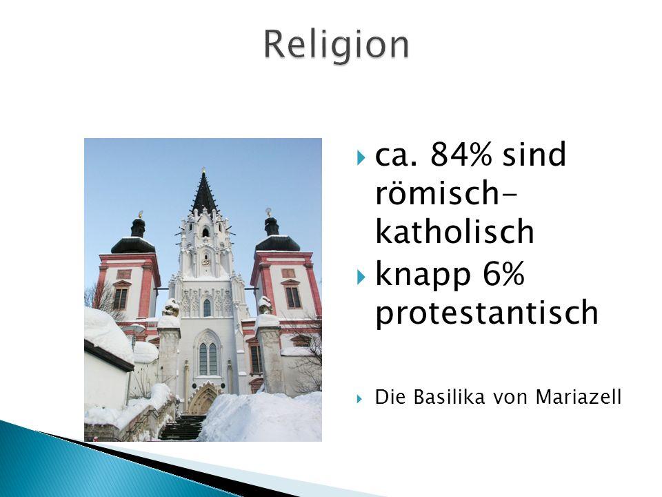 ca. 84% sind römisch- katholisch knapp 6% protestantisch Die Basilika von Mariazell