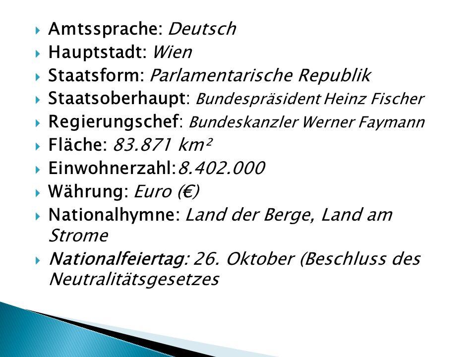 Amtssprache: Deutsch Hauptstadt: Wien Staatsform: Parlamentarische Republik Staatsoberhaupt: Bundespräsident Heinz Fischer Regierungschef: Bundeskanzl