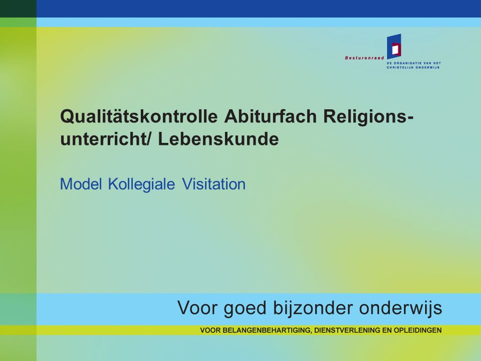 Qualitätskontrolle Abiturfach Religions- unterricht/ Lebenskunde Model Kollegiale Visitation