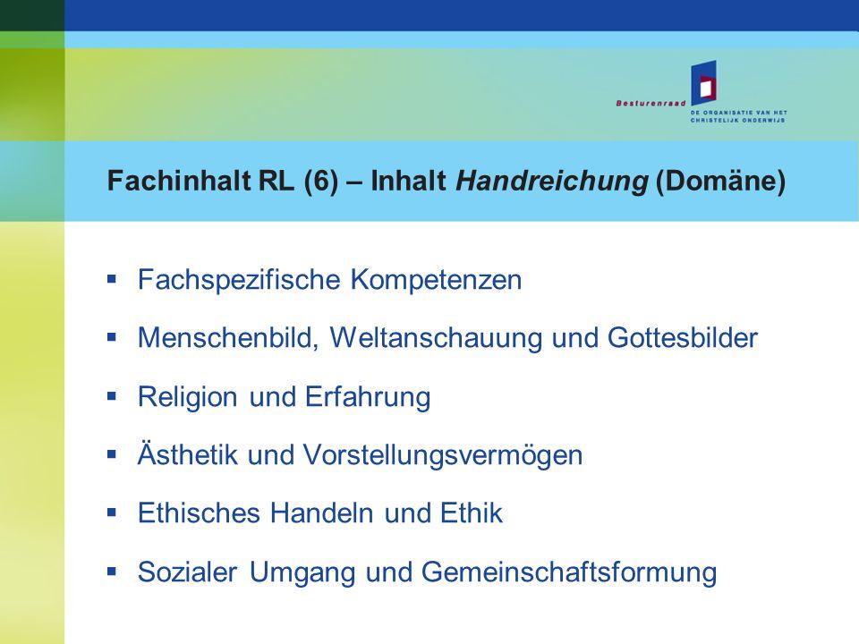 Fachinhalt RL (6) – Inhalt Handreichung (Domäne) Fachspezifische Kompetenzen Menschenbild, Weltanschauung und Gottesbilder Religion und Erfahrung Ästh