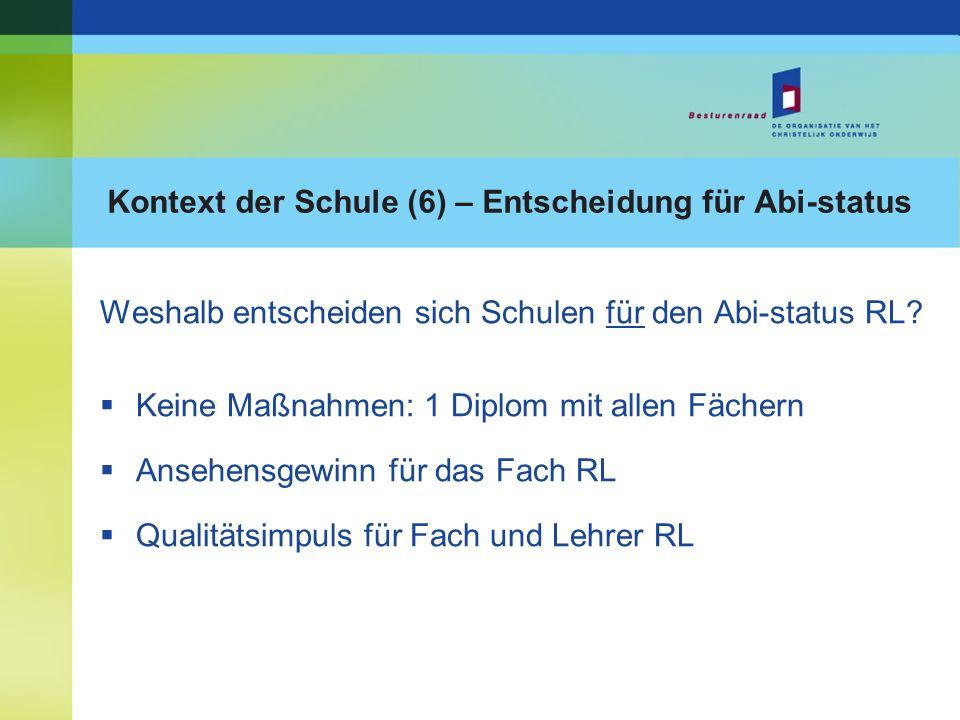 Kontext der Schule (6) – Entscheidung für Abi-status Weshalb entscheiden sich Schulen für den Abi-status RL? Keine Maßnahmen: 1 Diplom mit allen Fäche