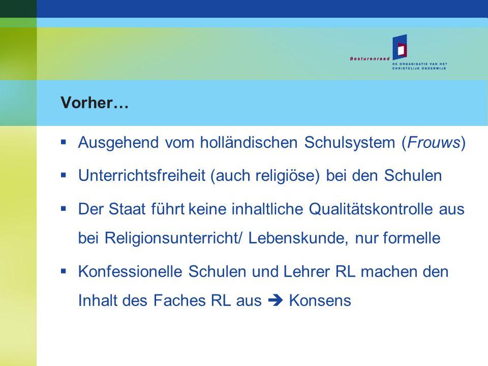 Vorher… Ausgehend vom holländischen Schulsystem (Frouws) Unterrichtsfreiheit (auch religiöse) bei den Schulen Der Staat führt keine inhaltliche Qualit