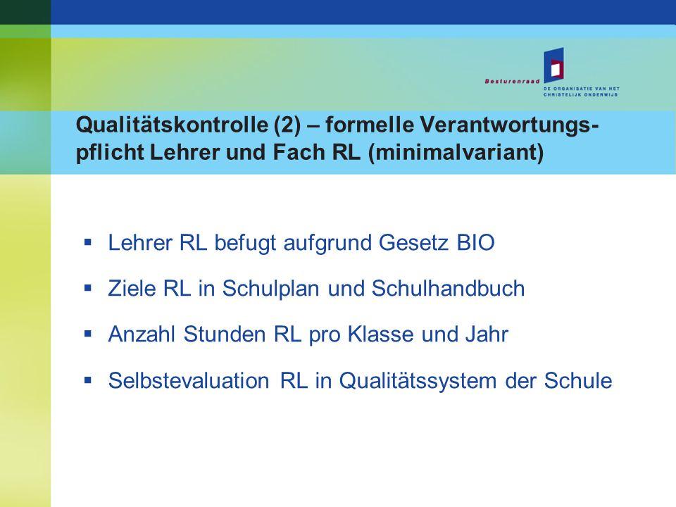 Qualitätskontrolle (2) – formelle Verantwortungs- pflicht Lehrer und Fach RL (minimalvariant) Lehrer RL befugt aufgrund Gesetz BIO Ziele RL in Schulpl