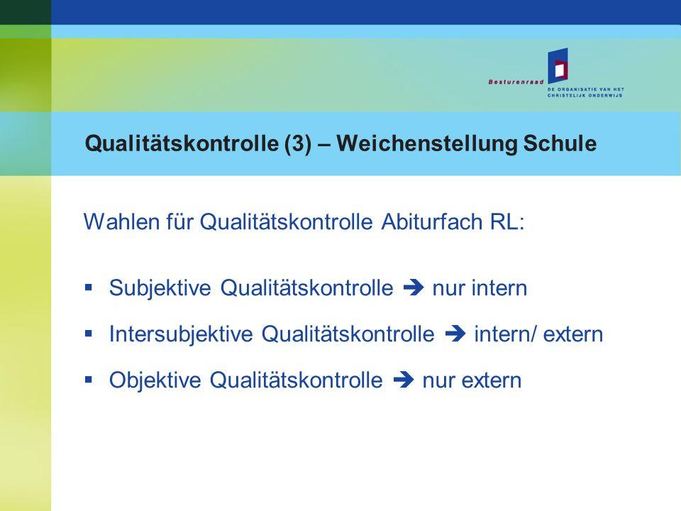 Qualitätskontrolle (3) – Weichenstellung Schule Wahlen für Qualitätskontrolle Abiturfach RL: Subjektive Qualitätskontrolle nur intern Intersubjektive