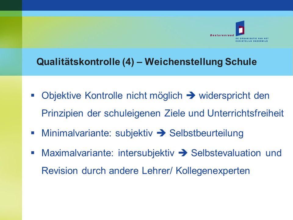 Qualitätskontrolle (4) – Weichenstellung Schule Objektive Kontrolle nicht möglich widerspricht den Prinzipien der schuleigenen Ziele und Unterrichtsfr