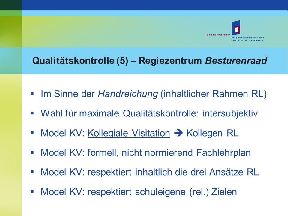 Qualitätskontrolle (5) – Regiezentrum Besturenraad Im Sinne der Handreichung (inhaltlicher Rahmen RL) Wahl für maximale Qualitätskontrolle: intersubje