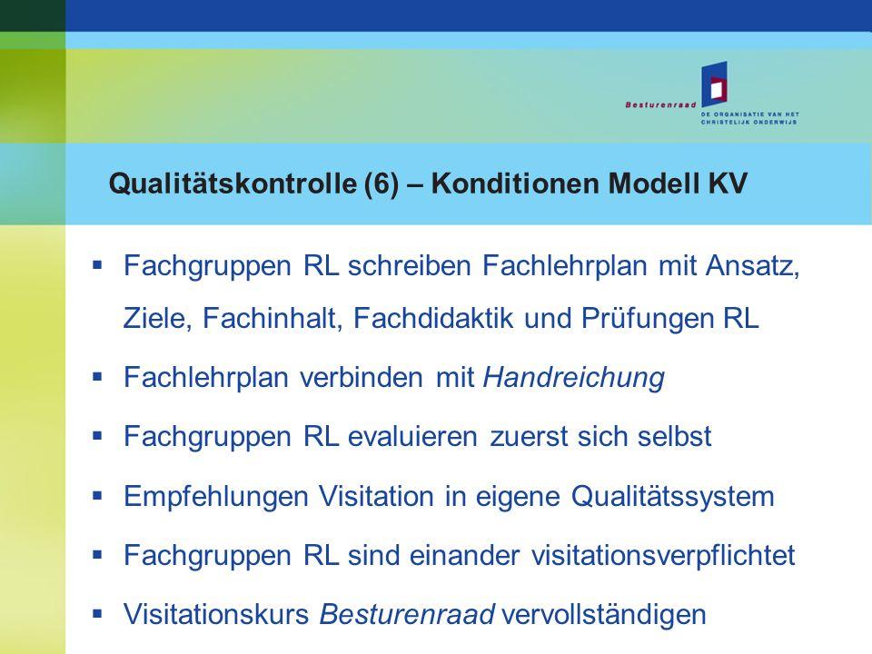 Qualitätskontrolle (6) – Konditionen Modell KV Fachgruppen RL schreiben Fachlehrplan mit Ansatz, Ziele, Fachinhalt, Fachdidaktik und Prüfungen RL Fach