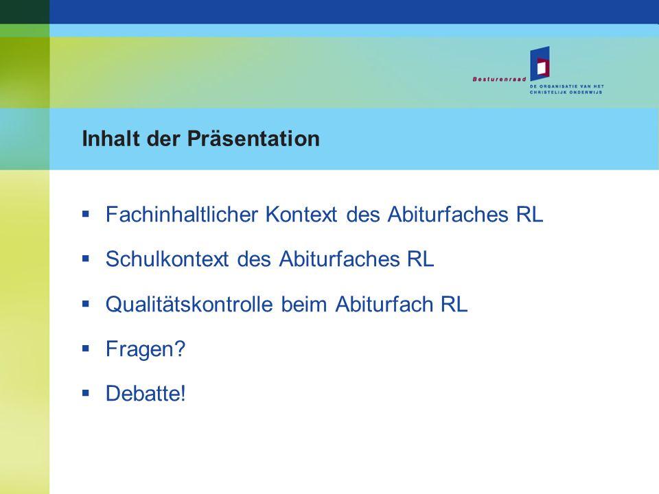 Inhalt der Präsentation Fachinhaltlicher Kontext des Abiturfaches RL Schulkontext des Abiturfaches RL Qualitätskontrolle beim Abiturfach RL Fragen? De
