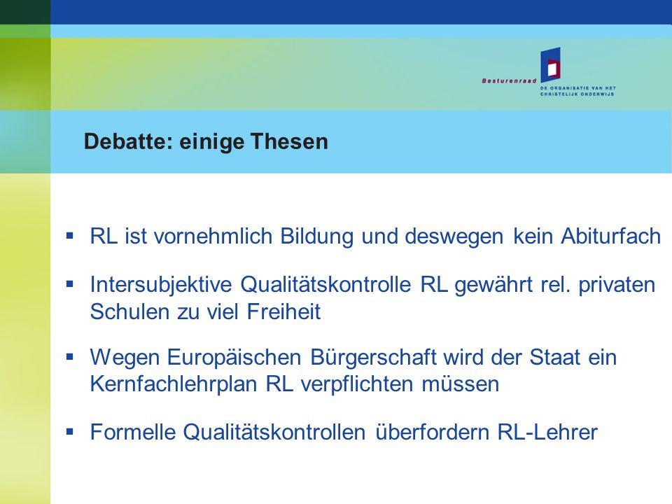 Debatte: einige Thesen RL ist vornehmlich Bildung und deswegen kein Abiturfach Intersubjektive Qualitätskontrolle RL gewährt rel. privaten Schulen zu