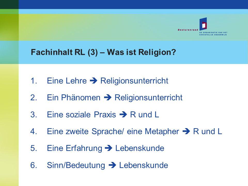 Fachinhalt RL (3) – Was ist Religion? 1.Eine Lehre Religionsunterricht 2.Ein Phänomen Religionsunterricht 3.Eine soziale Praxis R und L 4.Eine zweite