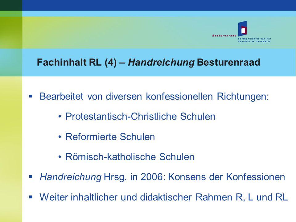 Fachinhalt RL (4) – Handreichung Besturenraad Bearbeitet von diversen konfessionellen Richtungen: Protestantisch-Christliche Schulen Reformierte Schul