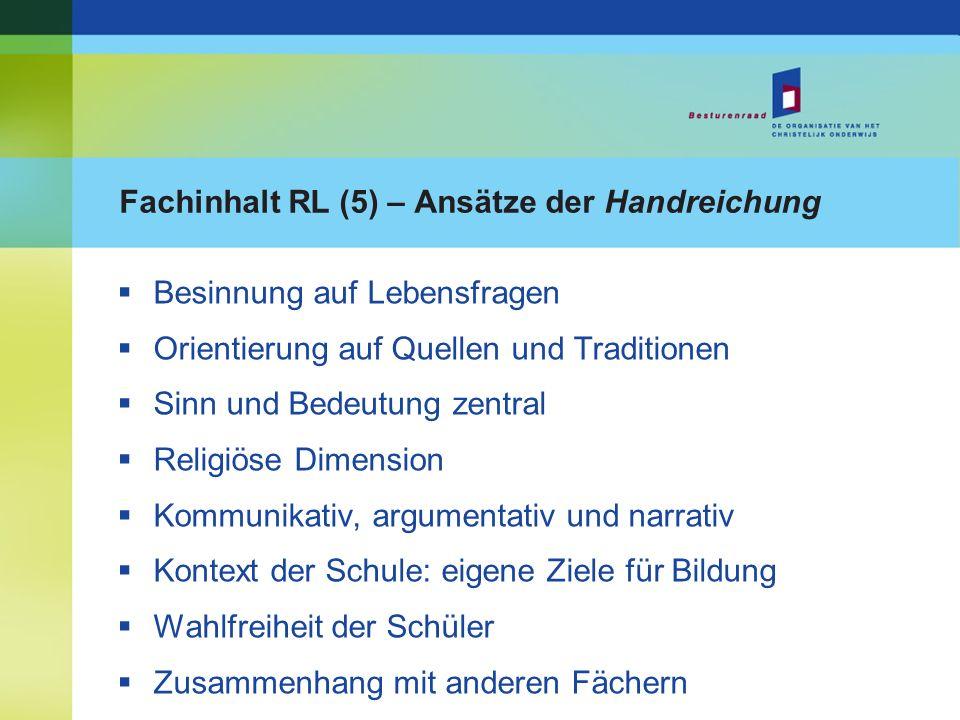 Fachinhalt RL (5) – Ansätze der Handreichung Besinnung auf Lebensfragen Orientierung auf Quellen und Traditionen Sinn und Bedeutung zentral Religiöse