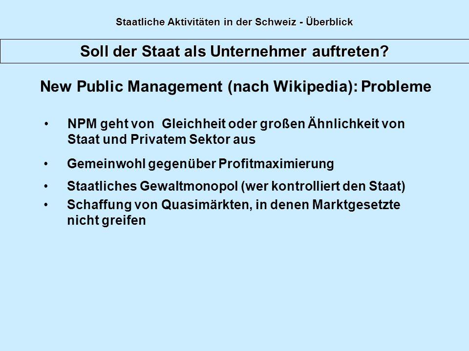 Soll der Staat als Unternehmer auftreten? New Public Management (nach Wikipedia): Probleme NPM geht von Gleichheit oder großen Ähnlichkeit von Staat u