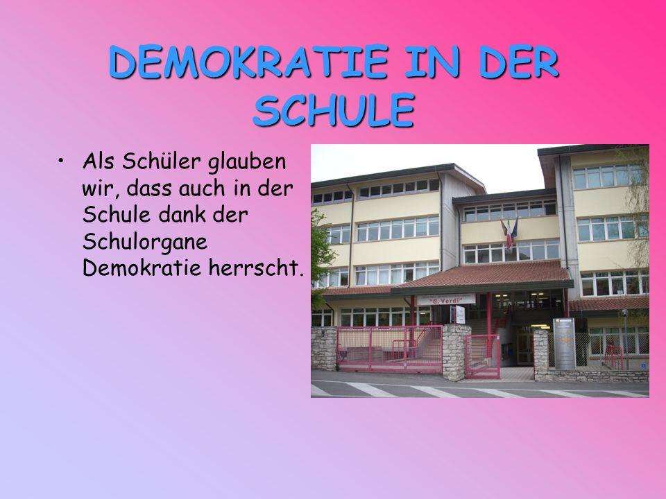 DEMOKRATIE IN DER SCHULE Als Schüler glauben wir, dass auch in der Schule dank der Schulorgane Demokratie herrscht.