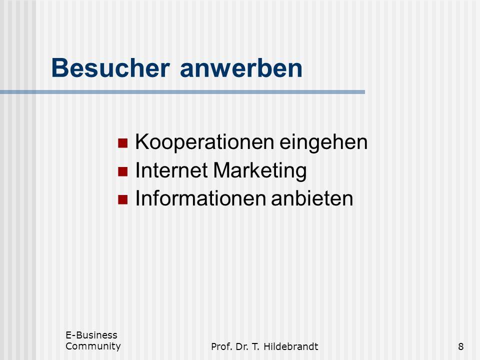 E-Business CommunityProf. Dr. T. Hildebrandt8 Besucher anwerben Kooperationen eingehen Internet Marketing Informationen anbieten
