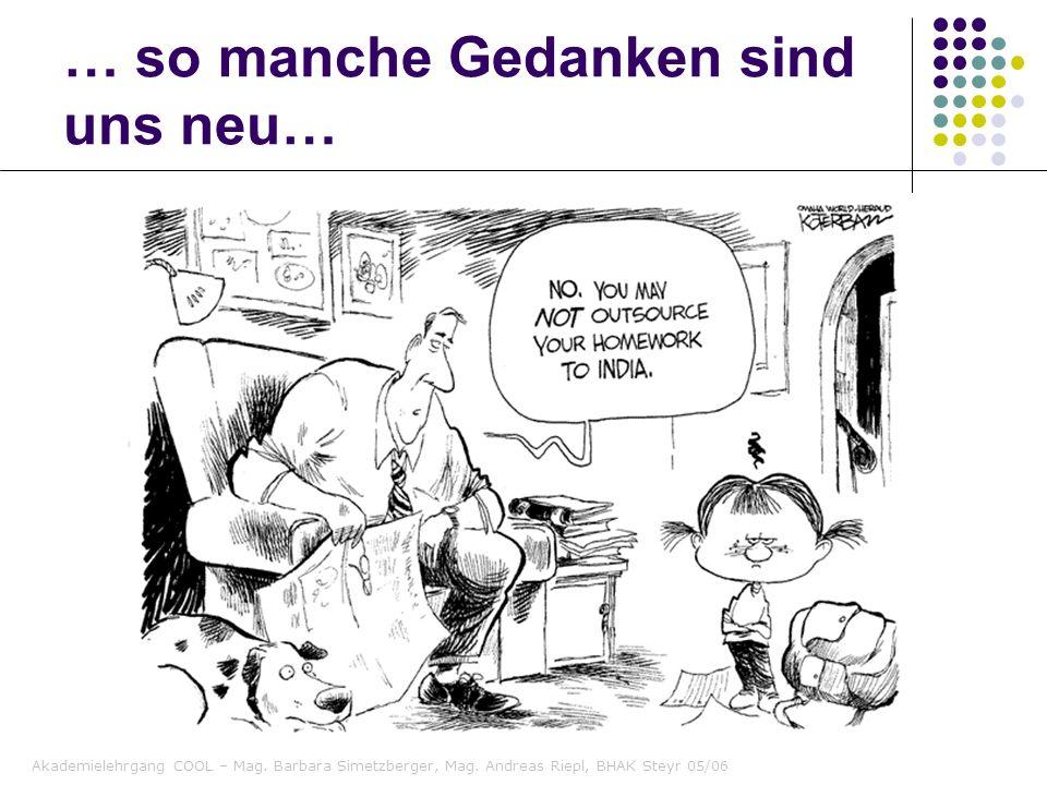 Akademielehrgang COOL – Mag. Barbara Simetzberger, Mag. Andreas Riepl, BHAK Steyr 05/06 … so manche Gedanken sind uns neu…