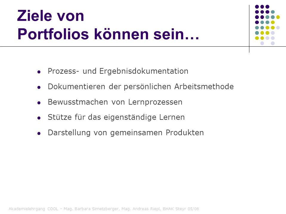 Akademielehrgang COOL – Mag. Barbara Simetzberger, Mag. Andreas Riepl, BHAK Steyr 05/06 Prozess- und Ergebnisdokumentation Dokumentieren der persönlic