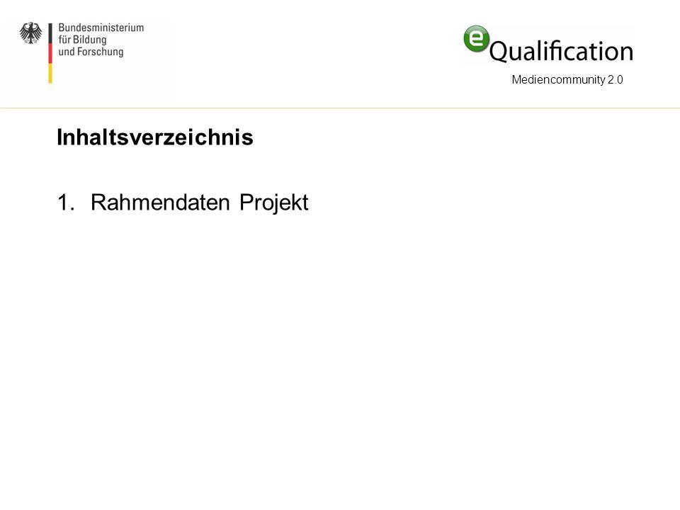 Inhaltsverzeichnis 1.Rahmendaten Projekt Mediencommunity 2.0