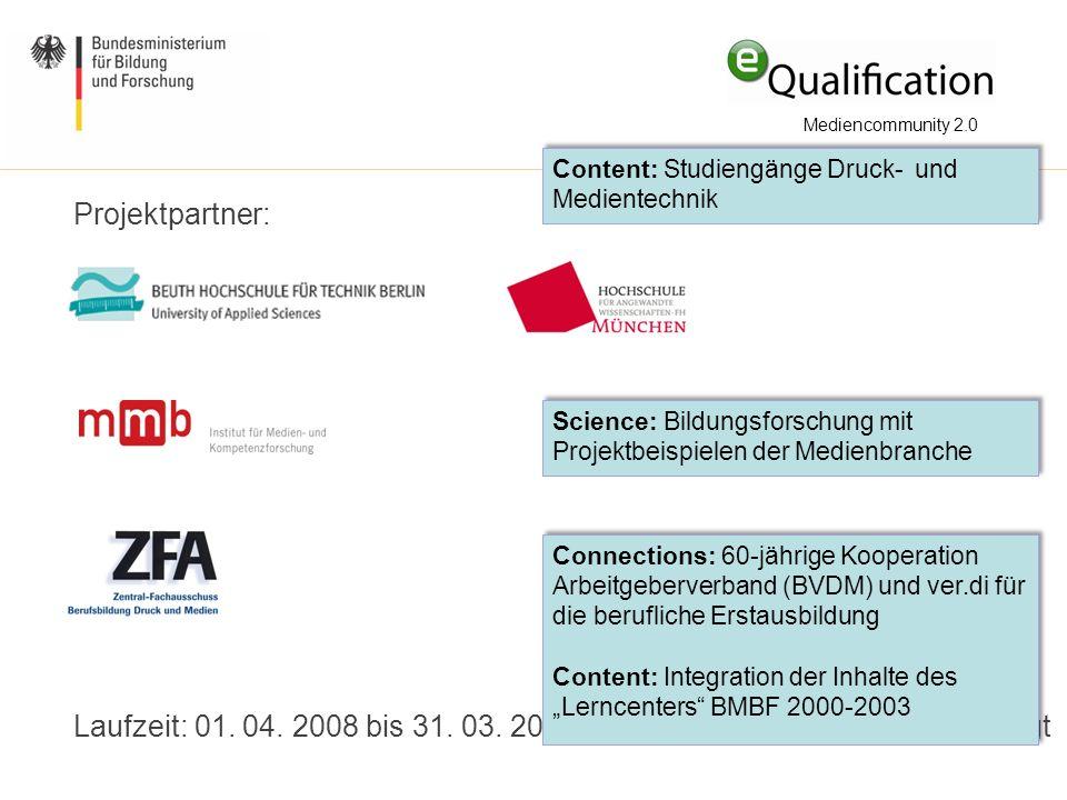 Projektpartner: Laufzeit: 01. 04. 2008 bis 31. 03. 2011 – Verlängerung bis 09/11 beantragt Content: Studiengänge Druck- und Medientechnik Science: Bil