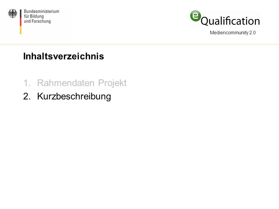 Inhaltsverzeichnis 1.Rahmendaten Projekt 2.Kurzbeschreibung Mediencommunity 2.0