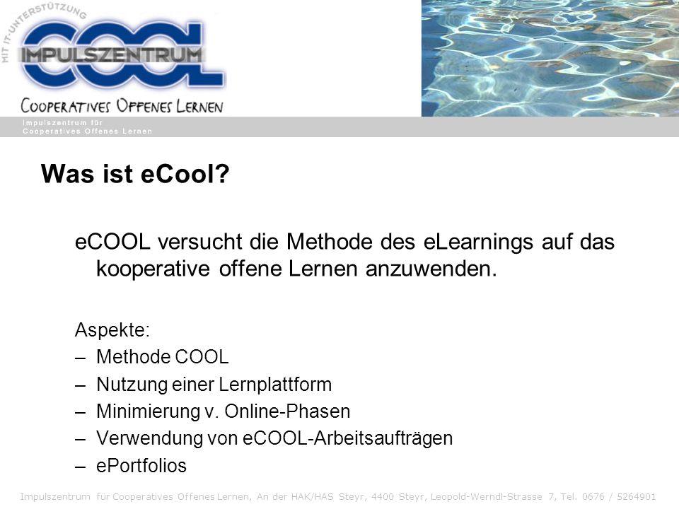 Impulszentrum für Cooperatives Offenes Lernen, An der HAK/HAS Steyr, 4400 Steyr, Leopold-Werndl-Strasse 7, Tel. 0676 / 5264901 Was ist eCool? eCOOL ve