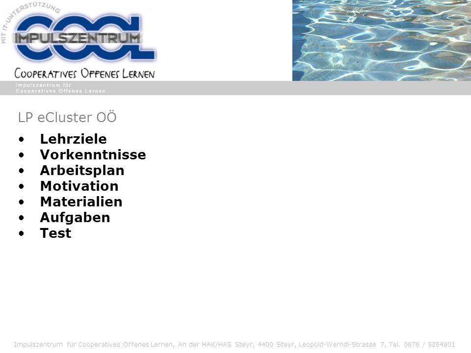 Impulszentrum für Cooperatives Offenes Lernen, An der HAK/HAS Steyr, 4400 Steyr, Leopold-Werndl-Strasse 7, Tel. 0676 / 5264901 Lehrziele Vorkenntnisse