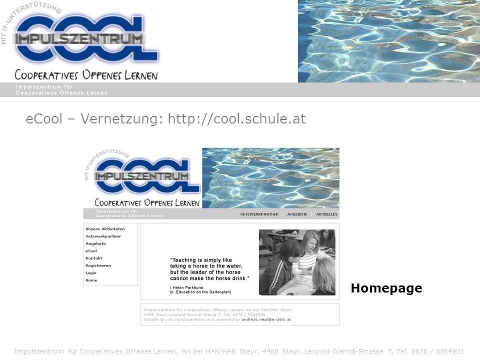Impulszentrum für Cooperatives Offenes Lernen, An der HAK/HAS Steyr, 4400 Steyr, Leopold-Werndl-Strasse 7, Tel. 0676 / 5264901 eCool – Vernetzung: htt